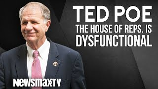 Ted Poe: The House of Representatives is Dysfunctional