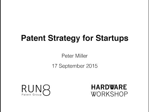 Patent Strategy for Startups, Hardware Workshop SF 2015