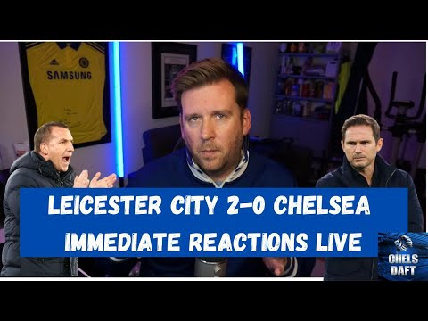 LEICESTER 2-0 CHELSEA – IMMEDIATE POST-MATCH REACTIONS LIVE.