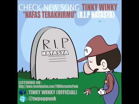 TINKY WINKY NAFAS TERAKHIRMU R I P