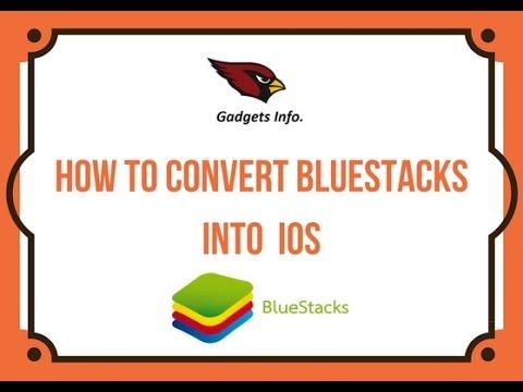 How To Convert Bluestacks Into IOS
