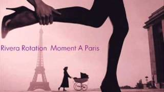 Rivera Rotation ~ Moment A Paris