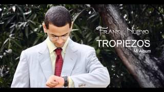 Frank Nuevo  - Tropiezos  ♪  ♪
