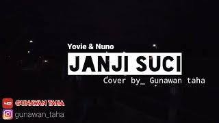 Janji Suci ( Yovie Nuno ) - Gunawan taha cover