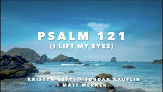 Psalm 121 (I Lift My Eyes) Lyric Video • Kristyn Getty • Jordan Kauflin • Matt Merker