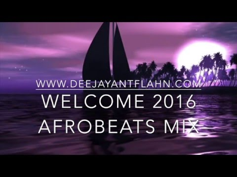 2016 Afrobeats Mix - Welcome 2016(DJ Ant Flahn)