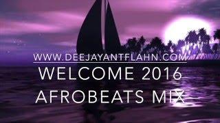 2016 Afrobeats Mix - Welcome 2016(DJ Ant Flahn)