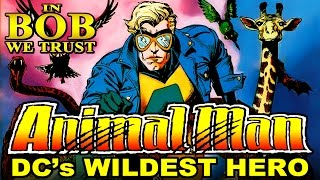 In Bob We Trust: ANIMAL MAN - DC's WILDEST HERO
