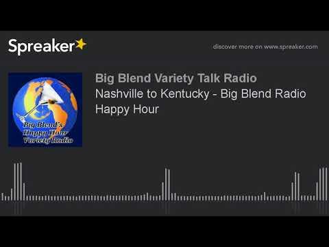 Nashville to Kentucky - Big Blend Radio Happy Hour