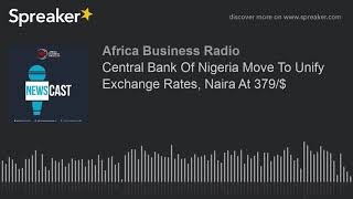 Central Bank Of Nigeria Move To Unify Exchange Rates, Naira At 379/$