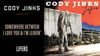 Cody Jinks - Somewhere Between I Love You and I'm Leavin