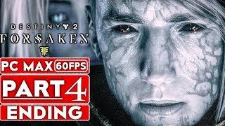 DESTINY 2 FORSAKEN ENDING Gameplay Walkthrough Part 4 [1080p HD 60FPS PC MAX SETTINGS] No Commentary