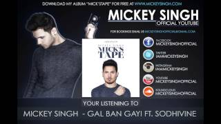 Mickey Singh - Gal Ban Gayi Ft. Sodhivine (Official Audio)