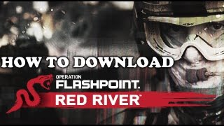 HOW TO DOWNLOAD OPERATION FLASHPOINT: RED RIVER  PC