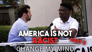America Is Not Racist (Part Two) | Change My Mind