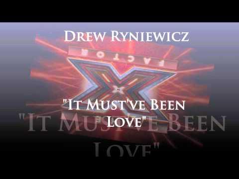 Drew Ryniewicz - It Must've Been Love (X Factor) + Mp3 Download