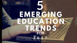 5 Emerging Education Trends for 2017 | Michael G. Sheppard