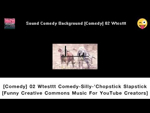 Comedy 02 Wtesttt Comedy   Silly   'Chopstick Slapstick'   Funny Creative Commons Music For YouTube