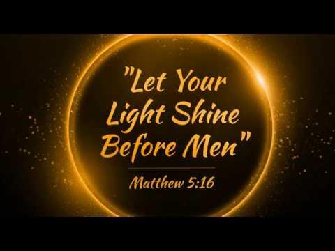 Sunday Sermon - Let Your Light Shine Before Men (2017's ...