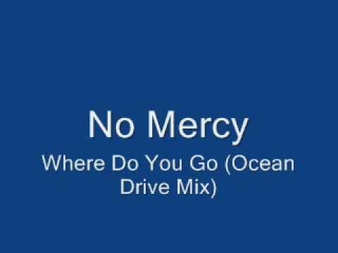 No Mercy-Where Do You Go (Ocean Drive Mix)