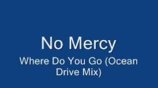 No Mercy-Where Do You Go (Ocean Drive Mix)