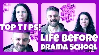 Top Tips! Life Before Drama School