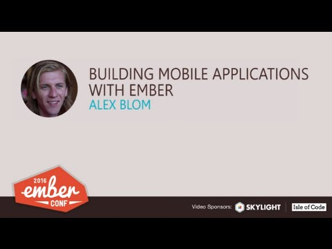 EmberConf 2016: Building Mobile Applications with Ember by Alex Blom