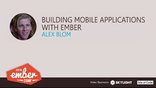 emberconf 2016 building mobile applications with ember by alex blom