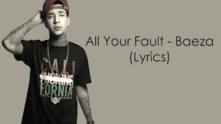 All Your Fault - Baeza (Lyrics)