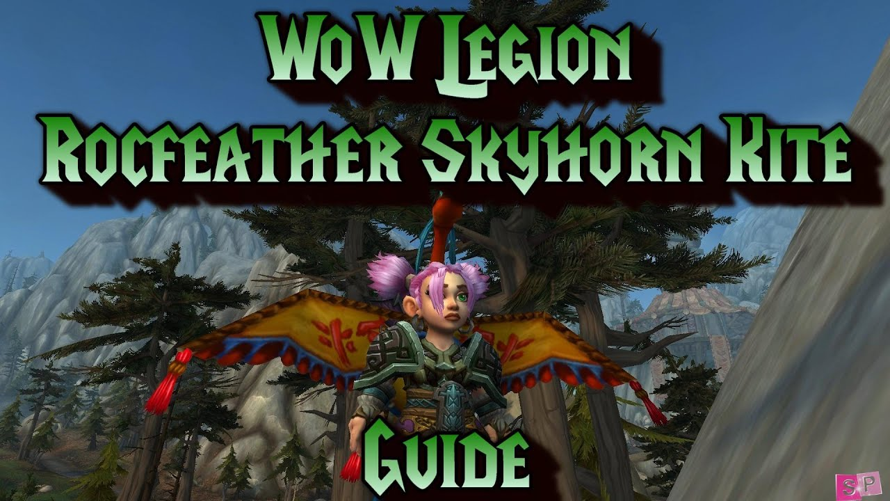 Wow legion rocfeather skyhorn kite guide youtube for Cuisinier wow guide