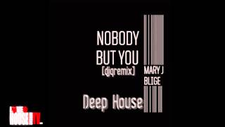 Mary J Blige - Nobody But You [djqremix] deep house edit - FREE DOWNLOAD