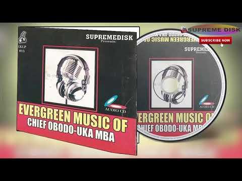 Kwale Music: Evergreen Music Of Chief Obodo-Uka Mba (Full Album)