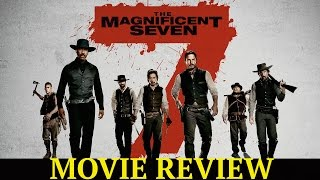 The Magnificent Seven Movie Review!!