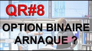 QR#8 - OPTION BINAIRE, ARNAQUE OU PAS ?