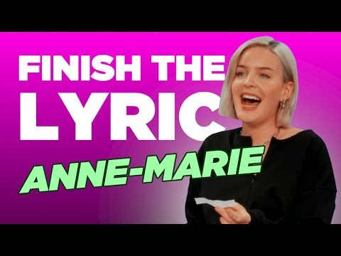 Finish The Lyric: Anne-Marie  Capital