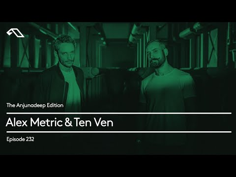 The Anjunadeep Edition 232 with Alex Metric & Ten Ven (Live at Anjunadeep London: Printworks)