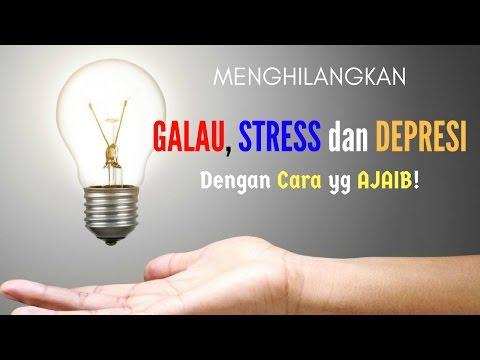 Motivasi Hidup Sukses - Cara Menghilangkan Galau Stress dan Depresi paling Ampuh