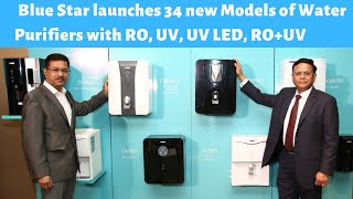 Blue Star launches 34 Models of Water Purifiers with RO, UV, UV LED, RO+UV | RO+UV+UF Technologies