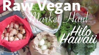 Raw Vegan Market Haul + VLOG - Hilo, Hawaii