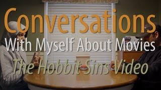 Conversations With Myself About Movies - The Hobbit Sins Video