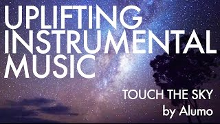 Uplifting Music Instrumental   Touch the Sky by Alumo