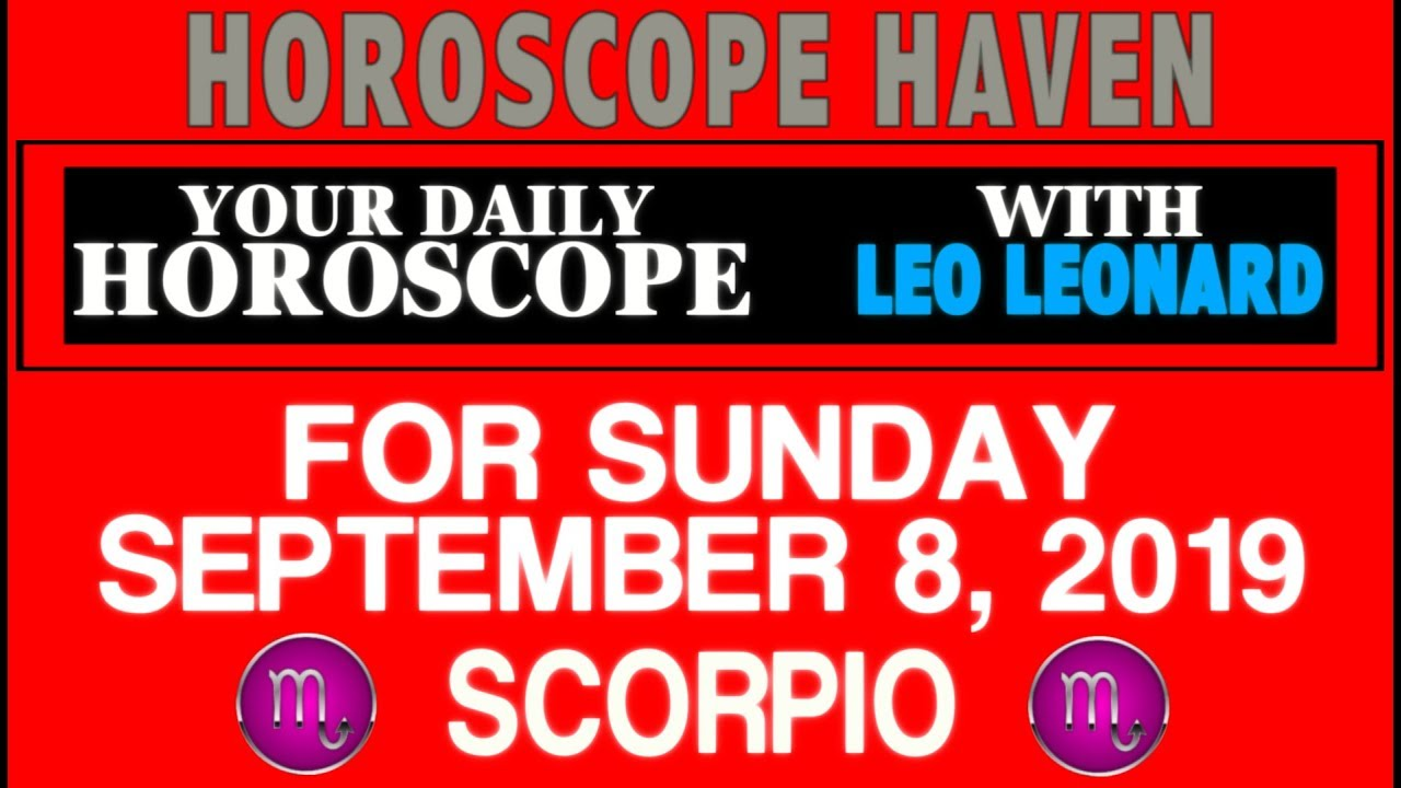 DAILY HOROSCOPE FOR SCORPIO SUNDAY SEPTEMBER 8 2019 WITH LEO LEONARD