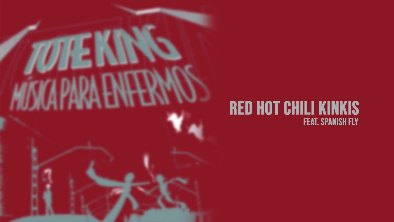 Toteking - Red Hot Chili Kinkis (feat. Spanish Fly) [Audio]