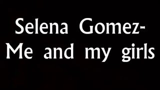 Selena gomez- Me and my girls lyrics