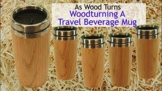 Woodturning A Travel Beverage Mug