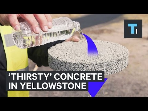 Yellowstone is using 'thirsty' concrete that absorbs 50 gallons of water a minute
