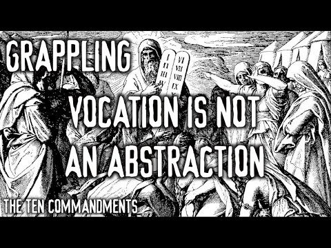 Grappling: Vocation Is Not an Abstraction (The Ten Commandments)