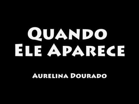 Quando Ele Aparece - Aurelina Dourado (COM LETRA/LEGENDADO)