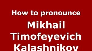 How to pronounce Mikhail Timofeyevich Kalashnikov (Russian/Russia) - PronounceNames.com