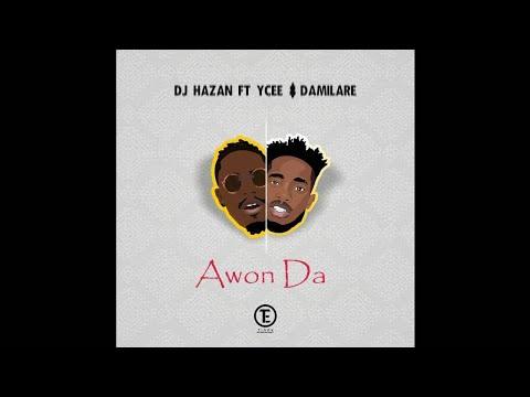 AWON DA - DJ Hazan ft YCEE & Damilare
